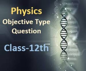 MCQ Questions for Class 12th Physics with Answers